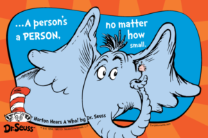 A person's a person no matter how small Dr Seuss Horton Hears a Who