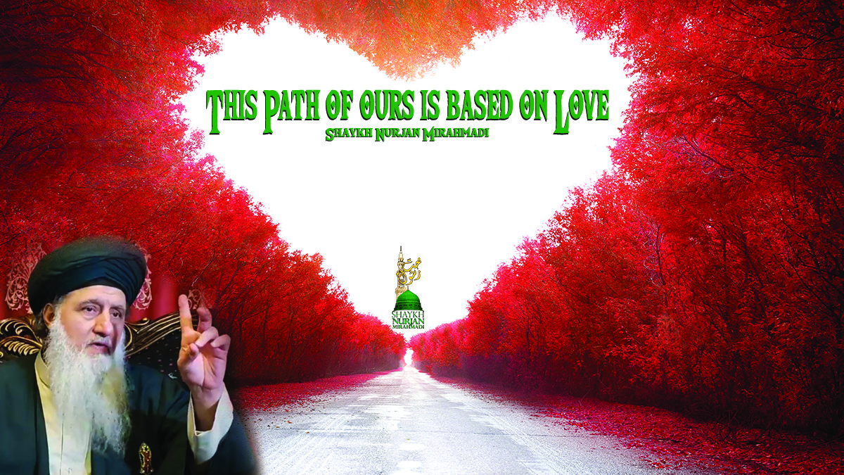 This path of ours is based on Love, Mawlana Shaykh Nurjan, logo, heart in trees