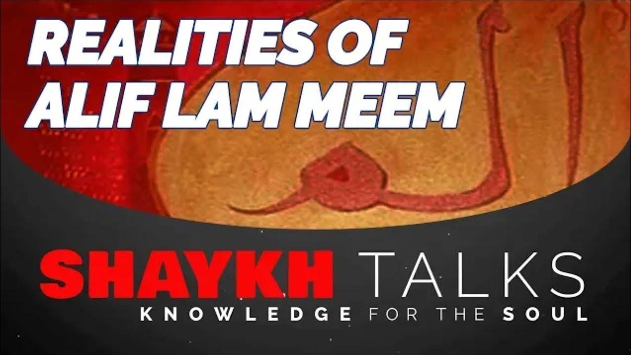 ShaykhTalks # 16 - Realities of Alif Lam Meem
