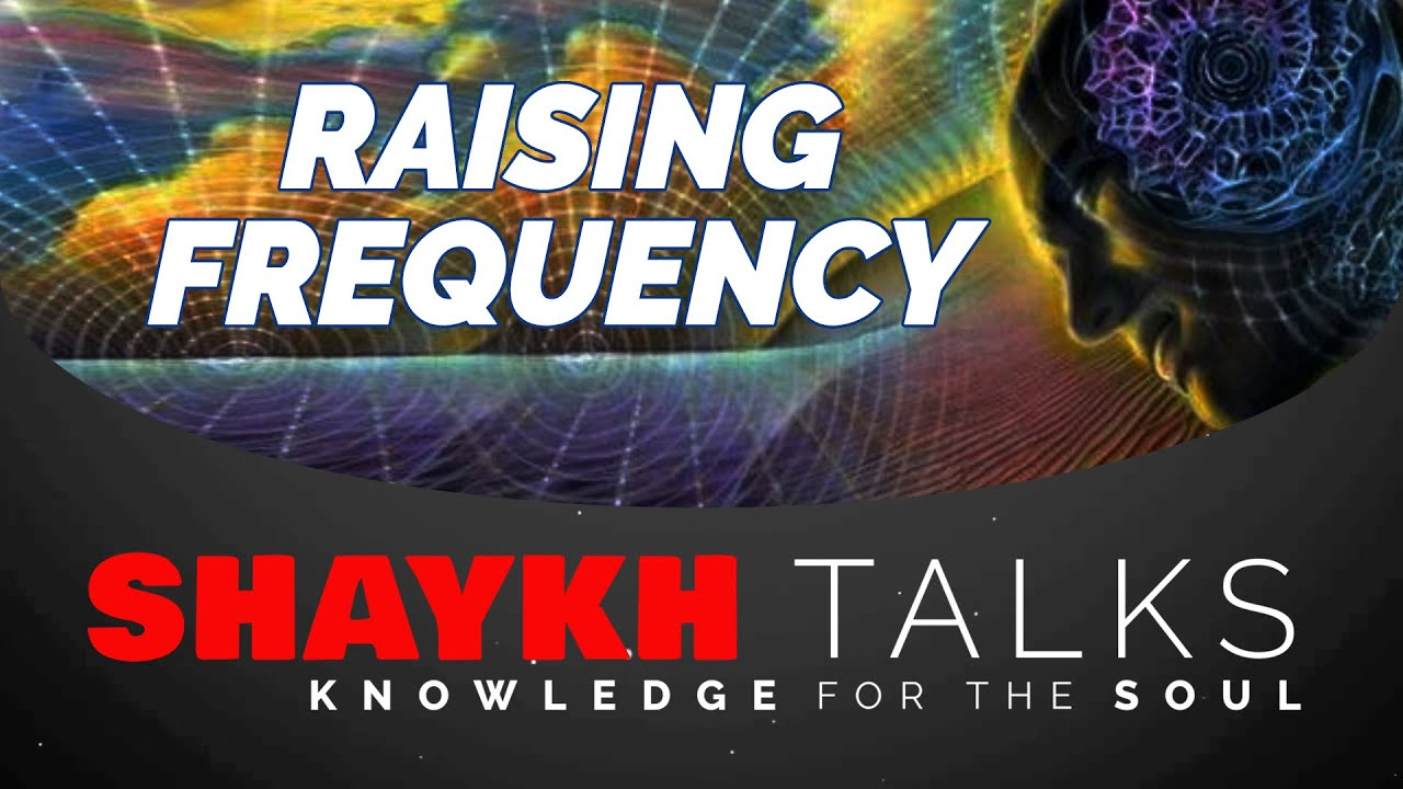 ShaykhTalks #30 - Raise Your Frequency by Good Actions