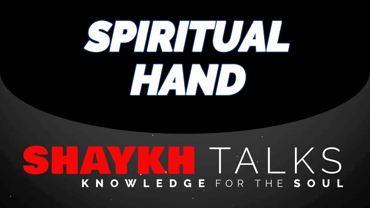 ShaykhTalks #36 - Reality of The Hands