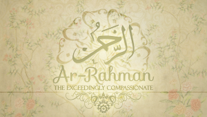 Ar Rahman - the compassionate